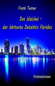 Band-1---Das-Weichei-–-der-härteste-Detektiv-Floridas